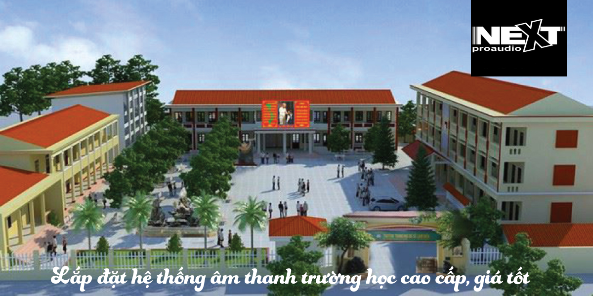 Lắp đặt hệ thống âm thanh trường học số 1 Việt Nam